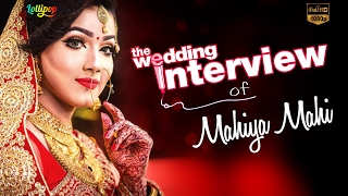 Exclusive wedding Interview of Mahiya Mahi | BD Actress | HD 2016