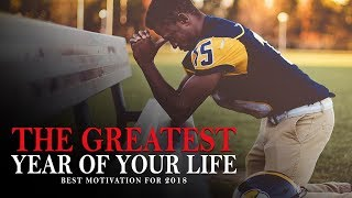 THE GREATEST YEAR OF YOUR LIFE - Best Motivational Video for Success in 2018