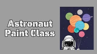 Astronaut Painting Class- Larty