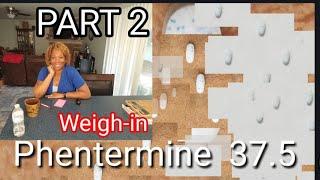 PART 2 OF DOCTOR VISIT PHENTERMINE WEIGH-IN