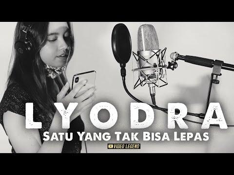 Download Lagu L Y O D R A  -  SATU YANG TAK BISA LEPAS.mp3