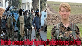 Breaking news British woman killed fighting Turkish forces in Afrin|| World News Radio