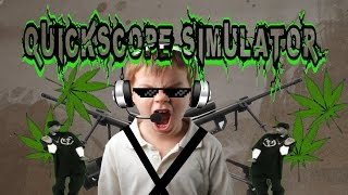 Quickscope Simulator - Smoke weed everyday!