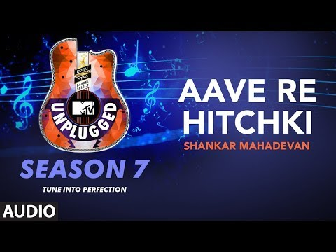 Aave Re Hitchki Unplugged Full Audio | MTV Unplugged Season 7 | Shankar Ehsaan Loy