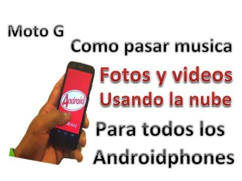 Moto G: Como pasar musica. fotos. videos usando la nube - (Androidphones)