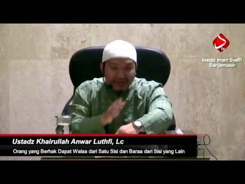 Orang Yang Berhak Dapat Walaa Dari Satu Sisi Dan Baraa Dari Sisi Yang Lain - Ustadz Khairullah, Lc
