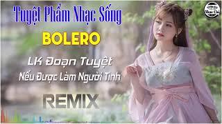 Tuyệt Phẩm Nhạc Sống Bolero Remix   LK Đoạn Tuyệt, Người Tình Không Đến Remix   LK Nhạc Vàng Remix
