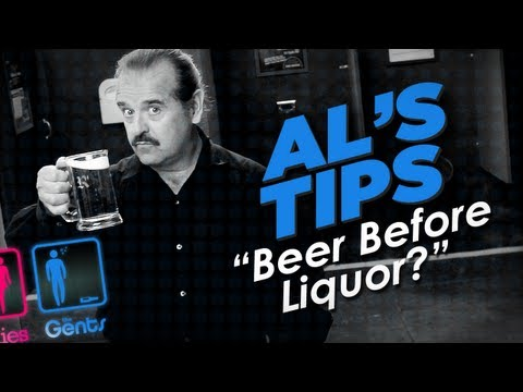 Beer Before Liquor -- Al's Tip #6 -- The Answer Revealed -- The Ladies & The Gents