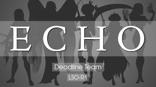 【LSO-R1】ECHO【DEADLINE team】