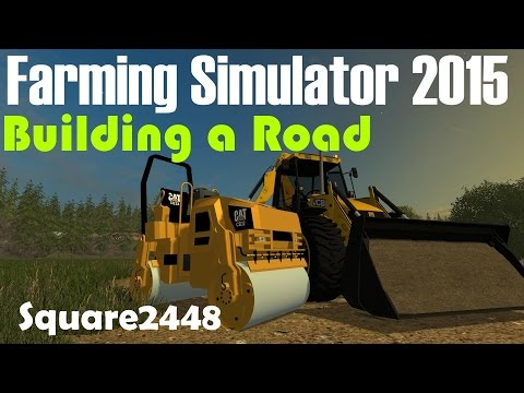 Farming Simulator 2015 Building A Road
