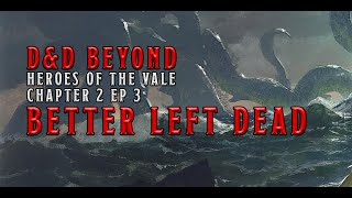 Better Left Dead: Heroes of the Vale Chapter 2 Ep 3 | D&D Beyond
