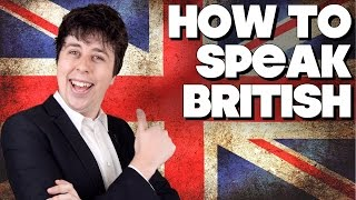 How To Speak British, Without Knowing How!!
