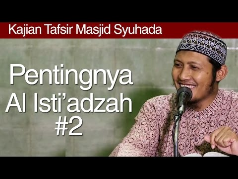 Kajian Tafsir : Pentingnya Al Isti'adzah (Bagian 02) - Ustadz Zaid Susanto