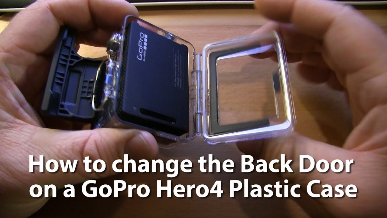 How To Remove Amp Change Back Doors On A Gopro Hero4 Plastic