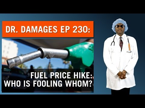Dr. Damages Eps. 230: Fuel Price Hike: Who Is Fooling Whom?