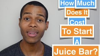 How Much Does It Cost To Start A Juice Bar?