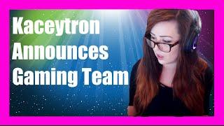 Kaceytron Announces Her New Gaming Team