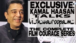Vishwaroopam - Kamal Haasan Talks Vishwaroopam: The Complete Film Courage Interview