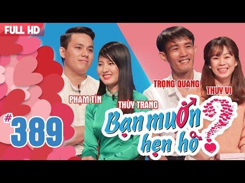BẠN MUỐN HẸN HÒ | Tập 389 UNCUT | Phạm Tín - Thùy Trang | Trọng Quang - Thúy Vi | 030618