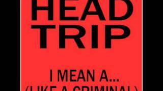 HEAD TRIP - I Mean A...(Like A Criminal) (Apotheose Rock N' Roll) 1992