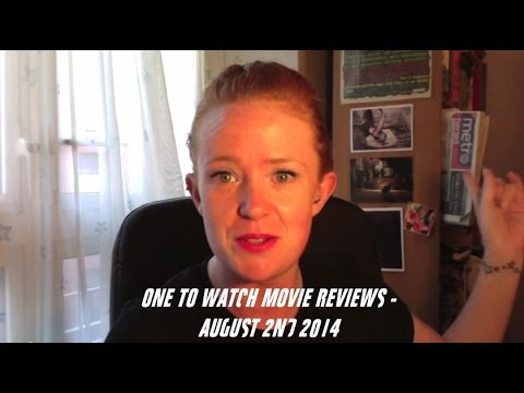One to Watch Movie Reviews - August 1st 2014