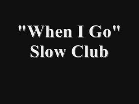 Slow Club - When I Go