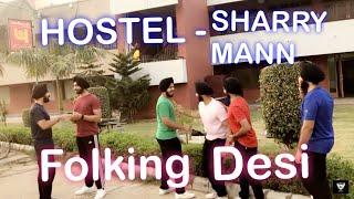 HOSTEL SHARRY MANN || BHANGRA || PARMISH VERMA || MISTA BAAZ || FOLKING DESI || SGGSCC, DU ||
