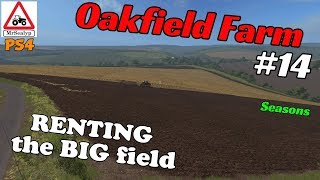Oakfield Farm, Ep 14 (Renting the BIG field!). Farming Simulator 17 PS4, Let's Play.