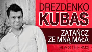 Drezdenko Kubas - Zatańcz ze mną mała [Black Due RMX]