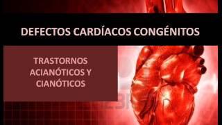 Defectos cardíacos congénitos -Trastornos Acianóticos y cianótico