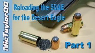 Reloading 50AE Ammo for the Desert Eagle Pistol - Part 1