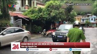 Khám nhà bị can sửa điểm bài thi ở Hà Giang - Tin Tức VTV24