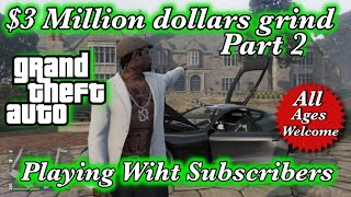 Money grind GTA5 Playing With Subscribers