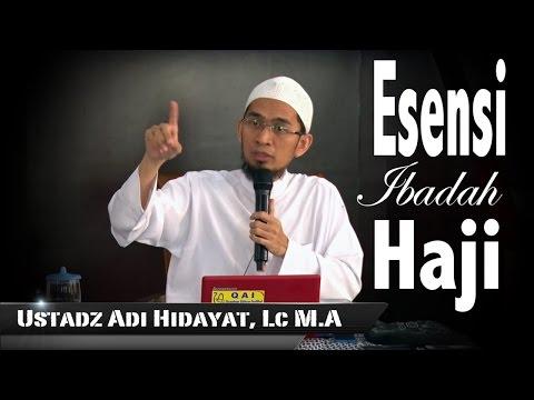 Ust. Adi Hidayat L,c MA   Esensi Ibadah Haji