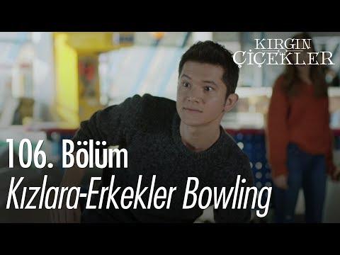 Kızlara-erkekler bowling - Kırgın Çiçekler 106. Bölüm