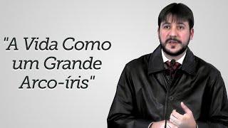 """""""A Vida Como um Grande Arco-íris"""" - Herley Rocha"""