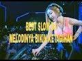DJ BEST SLOW REMIX # MELODINYA BIKIN GAK NAHAN UNTUK GOYANG thumbnail