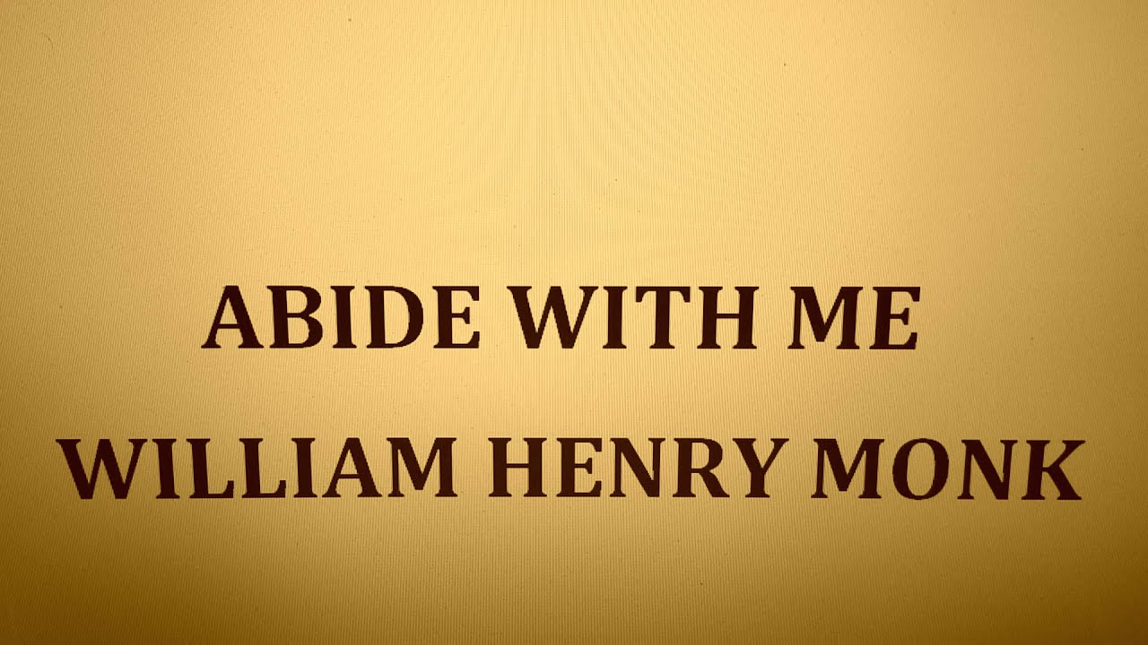 ABIDE WITH ME - WILLIAM HENRY MONK - YouTube