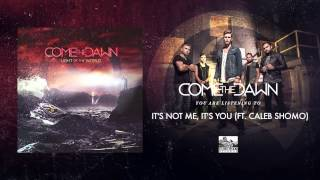 Come The Dawn ft. Caleb Shomo - It's Not Me, It's You