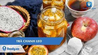 Hướng dẫn cách làm món TRÀ CHANH LEO | Feedy TV