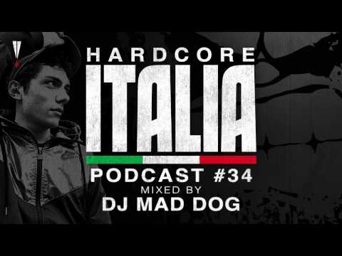 Hardcore Italia - Podcast #34 - Mixed by DJ Mad Dog