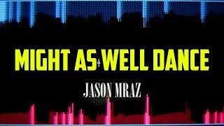 Jason Mraz - Might As Well Dance LYRICS