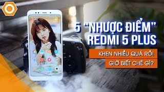 """Những """"NHƯỢC ĐIỂM"""" trên Xiaomi Redmi 5 Plus - Khen nhiều quá giờ biết chê gì?"""