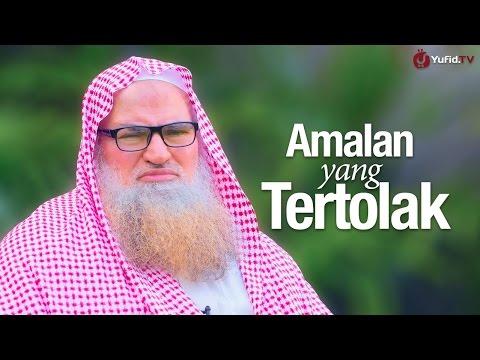 Ceramah Singkat: Amalan Yang Tertolak - Syaikh Dr. Muhammad Musa Alu Nasr.