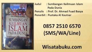Sumbangan Keilmuan Islam Pada Dunia   Prof  Dr  Ahmad Fuad Basya   Penerbit Pustaka Al Kautsar