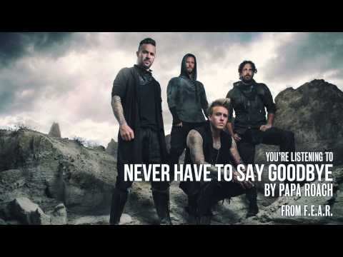 Papa Roach – Never Have To Say Goodbye