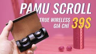 Pamu Scroll: Tai nghe Bluetooth đẹp thế này chỉ 900k???