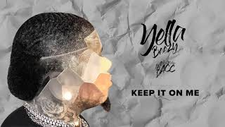 Yella Beezy 34 Keep It On Me 34 Official Audio