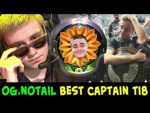 OG.Notail beautiful flower of Dota — BEST captain of TI8