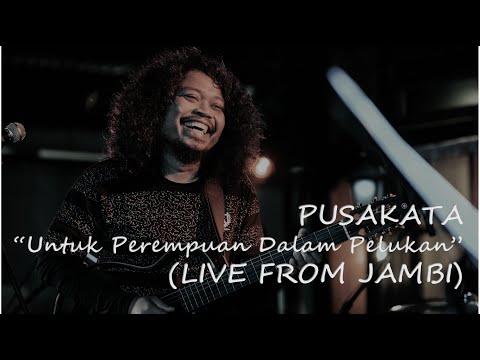 [HD] PUSAKATA - UNTUK PEREMPUAN DALAM PELUKAN | Payung Teduh Cover | Live From Authenticity - Jambi